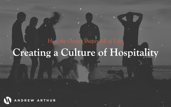 How the Gospel Shapes All of Life: Creating a Culture of Hospitality