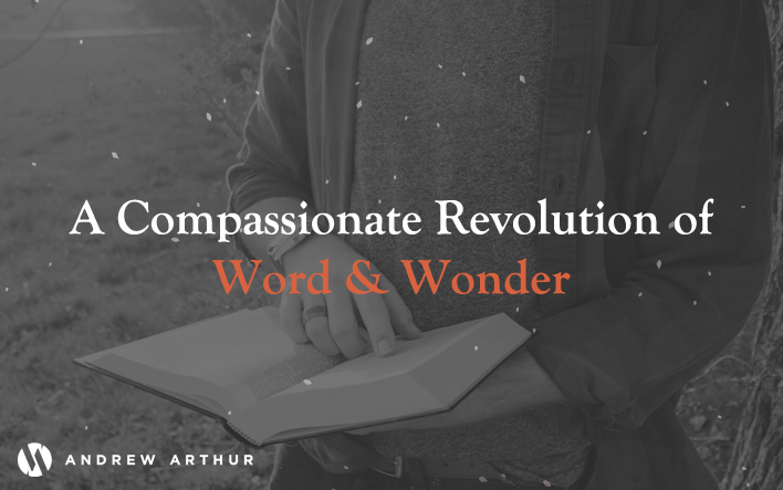 A Compassionate Revolution of Word and Wonder