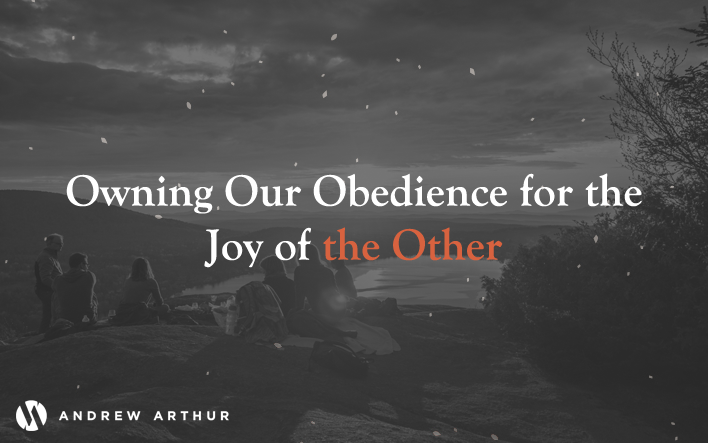 Owning Our Obedience for the Joy of the Other